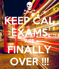 Poster: KEEP CAL EXAMS ARE FINALLY OVER !!!