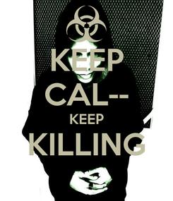 Poster: KEEP CAL-- KEEP KILLING