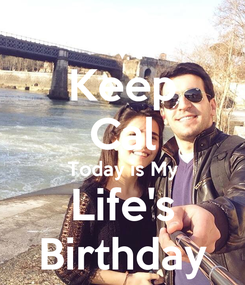 Poster: Keep Cal Today is My Life's Birthday