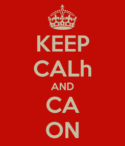 Poster: KEEP CALh AND CA ON