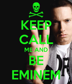 Poster: KEEP CALL ME AND BE EMINEM