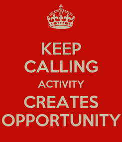Poster: KEEP CALLING ACTIVITY CREATES OPPORTUNITY