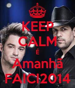 Poster: KEEP CALM É Amanhã FAICI2014