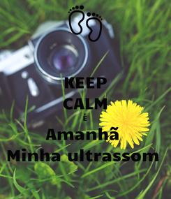 Poster: KEEP CALM É Amanhã  Minha ultrassom