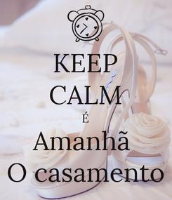 Poster: KEEP CALM É Amanhã  O casamento