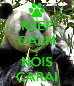 Poster: KEEP CALM É NÓIS CARAI