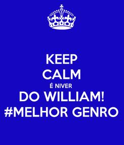 Poster: KEEP CALM É NIVER  DO WILLIAM! #MELHOR GENRO