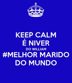 Poster: KEEP CALM É NIVER DO WILLIAM #MELHOR MARIDO DO MUNDO