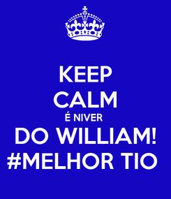 Poster: KEEP CALM É NIVER  DO WILLIAM! #MELHOR TIO