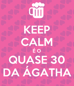 Poster: KEEP CALM É O QUASE 30 DA ÁGATHA