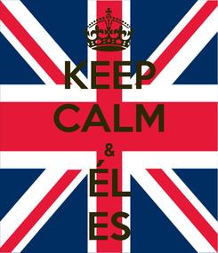 Poster: KEEP CALM & ÉL ES