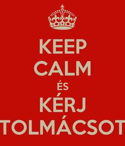 Poster: KEEP CALM ÉS KÉRJ TOLMÁCSOT
