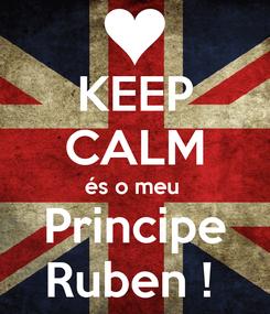 Poster: KEEP CALM és o meu  Principe Ruben !