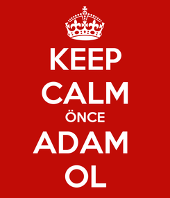 Poster: KEEP CALM ÖNCE ADAM  OL