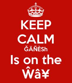 Poster: KEEP CALM ĞÄÑÈSh Is on the Ŵâ¥
