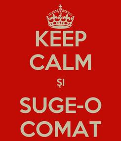 Poster: KEEP CALM ŞI SUGE-O COMAT