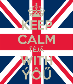 Poster: KEEP CALM ŤÊJÃ WITH ÝÔŰ