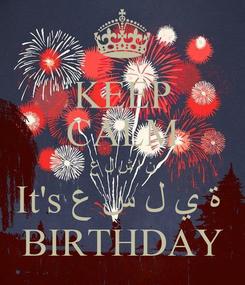 Poster: KEEP CALM ع ل ش ا ن It's ع س ل ي ة  BIRTHDAY