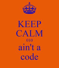 Poster: KEEP CALM 010 ain't a code