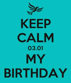 Poster: KEEP CALM 03.01 MY BIRTHDAY