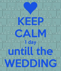 Poster: KEEP CALM 1 day untill the WEDDING