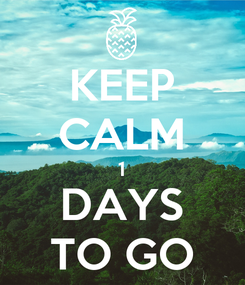 Poster: KEEP CALM 1 DAYS TO GO