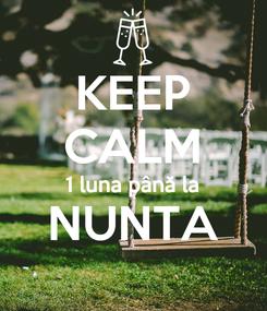 Poster: KEEP CALM 1 luna până la NUNTA