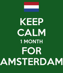Poster: KEEP CALM 1 MONTH FOR AMSTERDAM