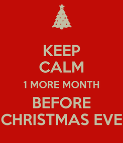 Poster: KEEP CALM 1 MORE MONTH BEFORE CHRISTMAS EVE