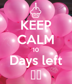 Poster: KEEP CALM 10 Days left 🎂🎈