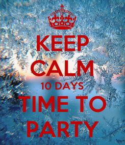 Poster: KEEP CALM 10 DAYS TIME TO PARTY