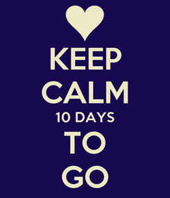 Poster: KEEP CALM 10 DAYS TO GO