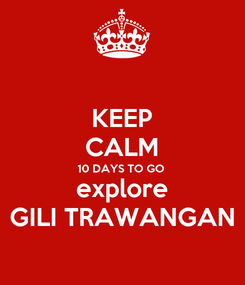 Poster: KEEP CALM 10 DAYS TO GO explore GILI TRAWANGAN