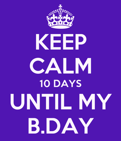Poster: KEEP CALM 10 DAYS UNTIL MY B.DAY