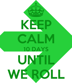 Poster: KEEP CALM 10 DAYS UNTIL WE ROLL