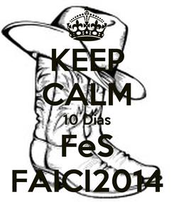 Poster: KEEP CALM 10 Dias FeS FAICI2014