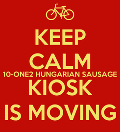 Poster: KEEP CALM 10-ONE2 HUNGARIAN SAUSAGE KIOSK IS MOVING