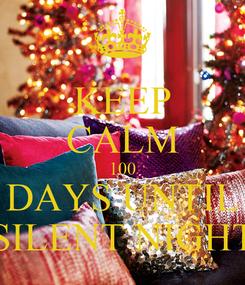 Poster: KEEP CALM 100 DAYS UNTIL 'SILENT NIGHT'