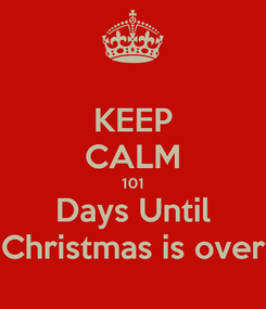 Poster: KEEP CALM 101 Days Until Christmas is over