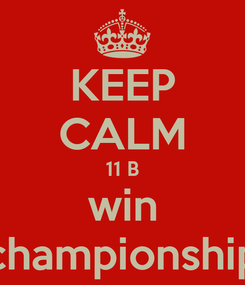 Poster: KEEP CALM 11 B win championship