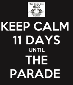 Poster: KEEP CALM  11 DAYS UNTIL THE PARADE