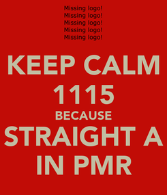 Poster: KEEP CALM 1115 BECAUSE STRAIGHT A IN PMR