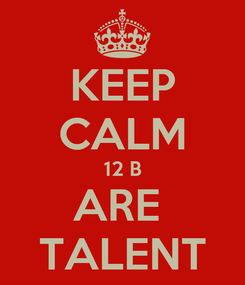 Poster: KEEP CALM 12 B ARE  TALENT
