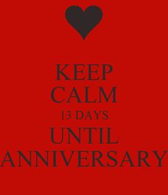 Poster: KEEP CALM 13 DAYS UNTIL ANNIVERSARY