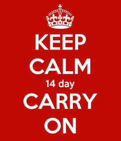 Poster: KEEP CALM 14 day CARRY ON