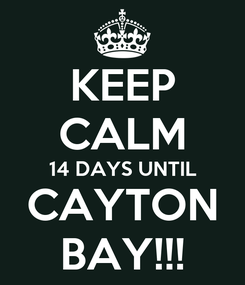 Poster: KEEP CALM 14 DAYS UNTIL CAYTON BAY!!!