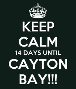 Poster: KEEP CALM 14 DAYS UNTIL CAYTON BAY!!!
