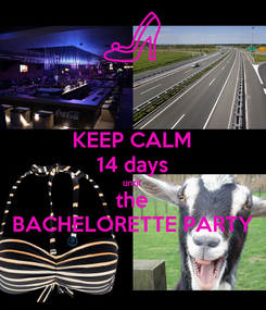 Poster: KEEP CALM 14 days until the BACHELORETTE PARTY
