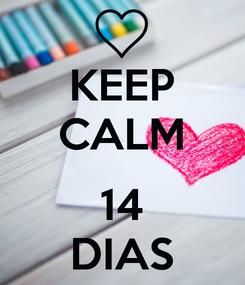 Poster: KEEP CALM  14 DIAS
