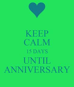 Poster: KEEP CALM 15 DAYS UNTIL ANNIVERSARY